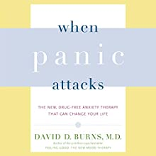 When Panic Attacks: The New, Drug-Free Anxiety Therapy That Can Change Your Life Audiobook by David D. Burns MD Narrated by Kaleo Griffith
