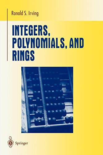 Integers, Polynomials, and Rings: A Course in Algebra (Undergraduate Texts in Mathematics) por Ronald S. Irving