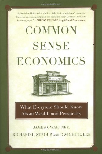 Read Online Common Sense Economics: What Everyone Should Know About Wealth and Prosperity PDF