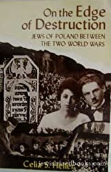 On the Edge of Destruction: Jews of Poland between the two World Wars