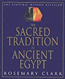 img - for The Sacred Tradition in Ancient Egypt: The Esoteric Wisdom Revealed by Rosemary Clark (31-Dec-2000) Paperback book / textbook / text book