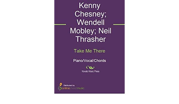 Take Me There Kindle Edition By Kenny Chesney Neil Thrasher