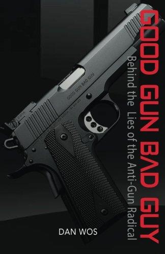 Good Gun Bad Guy: Behind the Lies of the Anti-Gun Radical pdf