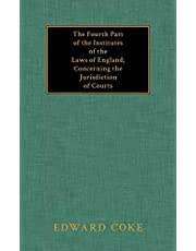 The Fourth Part of the Institutes of the Laws of England: Concerning the Jurisdiction of Courts