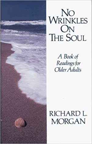 No Wrinkles on the Soul: A Book of Readings for Older Adults by Richard L. Morgan (1990-05-02)