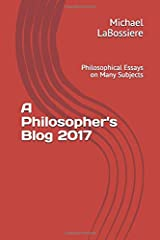 A Philosopher's Blog 2017: Philosophical Essays on Many Subjects Paperback