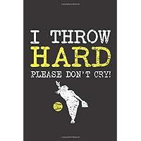 I Throw Hard please don't cry!: Softball Journal