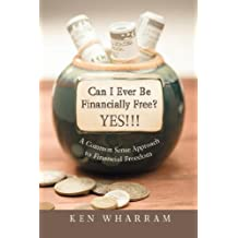 Can I Ever Be Financially Free? Yes!!!: A Common Sense Approach to Financial Freedom