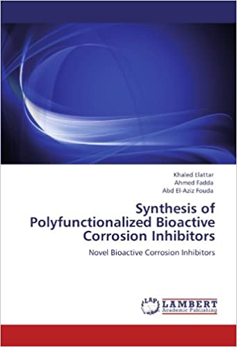 Synthesis of Polyfunctionalized Bioactive Corrosion Inhibitors: Novel Bioactive Corrosion Inhibitors