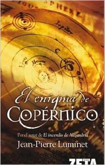 EL ENIGMA DE COPERNICO: LOS CONSTRUCTORES DEL CIELO, VOLUMEN 1 BEST SELLER ZETA BOLSILLO: Amazon.es: Luminet, Jean-pierre, RODRIGUEZ DE LECEA, FRANCISCO: Libros