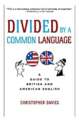 Divided by a Common Language: A Guide to British and American English by Christopher Davies (2007-09-26)