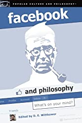 Facebook and Philosophy: What's on Your Mind? (Popular Culture and Philosophy)