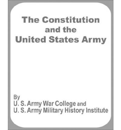[ The Constitution and the United States Army ] By U S Army War College ( Author ) [ 2002 ) [ Paperback ] ebook