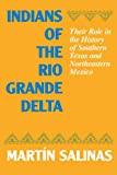 Indians of the Rio Grande Delta: Their Role in the History of Southern Texas and Northeastern Mexico (Texas Archaeology and Ethnohistory Series)