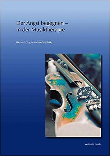 Book Der Angst Begegnen - In Der Musiktherapie: 22. Musiktherapietagung Am Freien Musikzentrum Munchen E. V. (1. Bis 2. Marz 2014) (Zeitpunkt Musik)