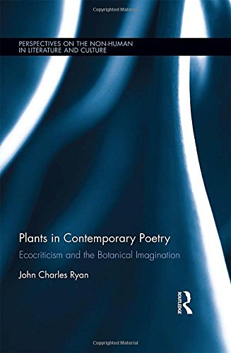 Plants in Contemporary Poetry: Ecocriticism and the Botanical Imagination (Perspectives on the Non-Human in Literature and Culture)