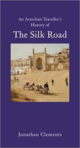 An Armchair Traveller's History of The Silk Road (Armchair Traveller (Haus Publishing))