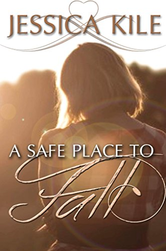 A Safe Place To Fall (The Fall Book 1) by [Kile, Jessica]