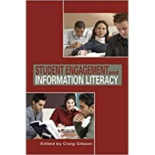 Student Engagement and Information Literacy by Craig Gibson (2006-06-01)