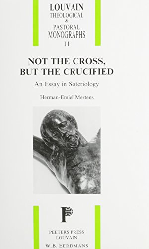 Not the Cross, but the Crucified. An Essay in Soteriology (Louvain Theological & Pastoral Monographs) by Peeters Publishers