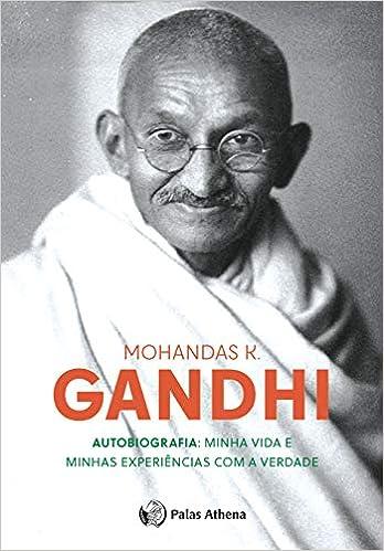 Autobiografia Do Gandhi - Minha Vida E Minhas Experiências Com A Verdade