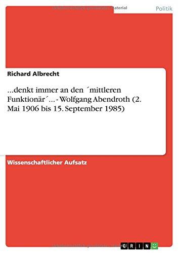Download ...denkt immer an den ´mittleren Funktionär´... - Wolfgang Abendroth (2. Mai 1906 bis 15. September 1985) (German Edition) pdf