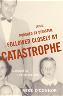 Crisis, Pursued by Disaster, Followed Closely by Catastrophe: A Memoir of Life on