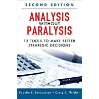 Analysis Without Paralysis: 12 Tools to Make Better Strategic Decisions: 12 Tools to Make Better Strategic Decisions…