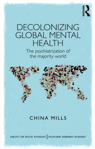 Decolonizing Global Mental Health  The Psychiatrization Of The Majority World  Concepts For Critical Psychology