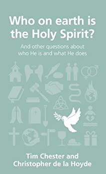 Who on earth is the Holy Spirit? (Questions Christians Ask) by [Chester, Tim, de la Hoyde, Christopher]