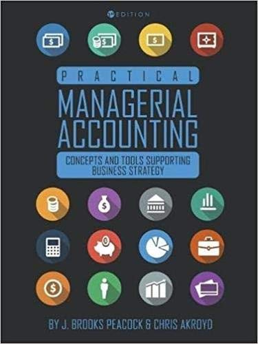 Practical Managerial Accounting: Concepts and Tools Supporting Business Strategy