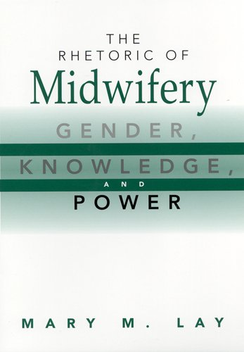 The Rhetoric of Midwifery: Gender, Knowledge, and Power