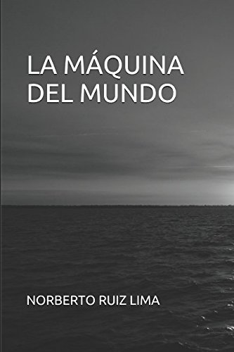 LA MÁQUINA DEL MUNDO Tapa blanda – 22 ene 2017 NORBERTO RUIZ LIMA Independently published 1520435509 Fiction / Sea Stories