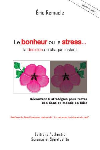 Le Bonheur ou le Stress, la décision de chaque instant (French Edition)