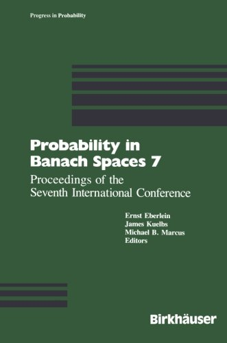 Probability in Banach Spaces 7: Proceedings of the Seventh International Conference (Progress in Probability)