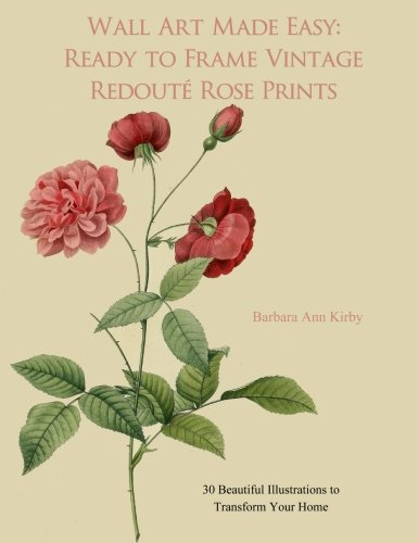 Wall Art Made Easy: Ready to Frame Vintage Redoute Rose Prints: 30 Beautiful Illustrations to Transform Your Home (Redoute - Red Framed Roses