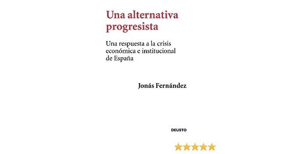 Una alternativa progresista: Una respuesta a la crisis económica e institucional de España