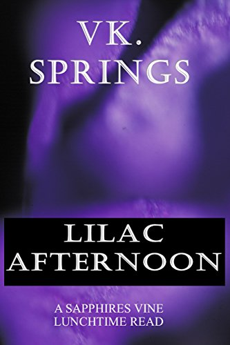 Lilac Afternoon: A Sapphires Vine Lunch Time Read.