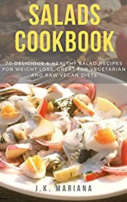 Salads Cookbook: 70 Delicious & Healthy Salad Recipes For Weight Loss, Great For Vegetarian And Raw Vegan