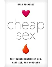 Cheap Sex: The Transformation of Men, Marriage, and Monogamy