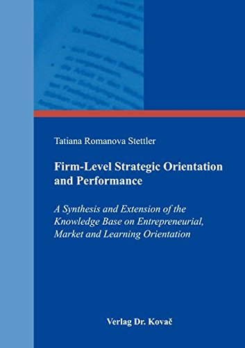 Read Online Firm-Level Strategic Orientation and Performance. A Synthesis and Extension of the Knowledge Base on Entrepreneurial, Market and Learning Orientation pdf