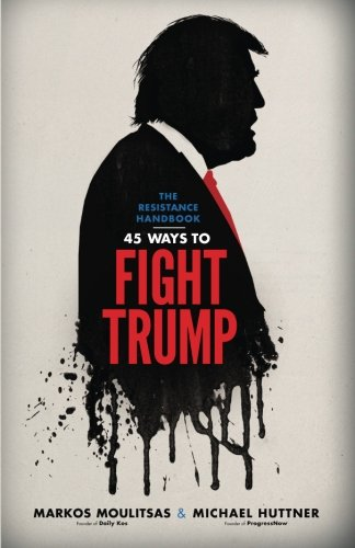 The Resistance Handbook: 45 Ways to Fight Trump