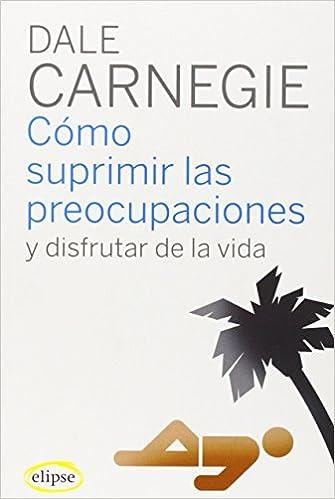 Cómo Suprimir Las Preocupaciones Y Disfrutar De La Vida por Miguel De Hernani epub