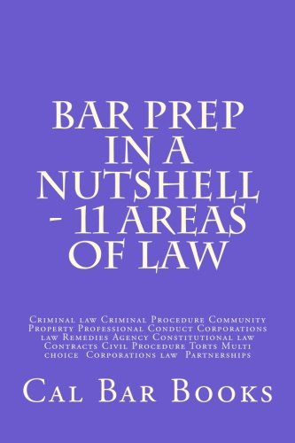Bar Prep In A Nutshell - 11 Areas of Law: Criminal law Criminal Procedure Community Property Professional Conduct Corporations law Remedies Agency ... Multi choice  Corporations law  Partnerships