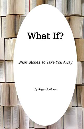 What If?: Short Stories To Take You Away