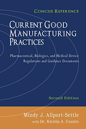 Current Good Manufacturing Practices: Pharmaceutical, Biologics, and Medical Device Regulations and Guidance Documents, Concise Reference, Second Edition