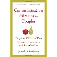 Communication Miracles for Couples: Easy and Effective Ways to Create More Love and Less Conflict