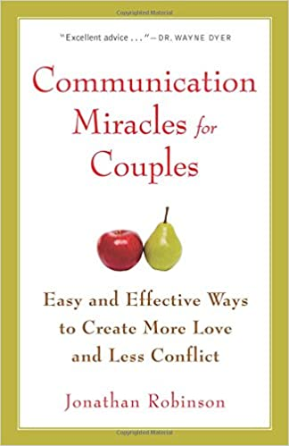 Communication miracles for couples easy and effective tools to communication miracles for couples easy and effective tools to create more love and less conflict jonathan robinson 9781573245838 amazon books sciox Image collections