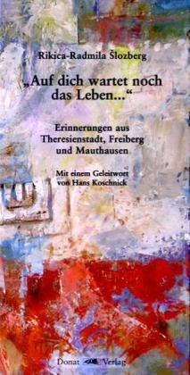 Auf dich wartet noch das Leben...: Erinnerungen aus Theresienstadt, Freiberg und Mauthausen
