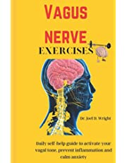Vagus nerve exercises: Daily Self-Help Guide to Activate Your Vagal Tone, Prevent Inflammation and Calm Anxiety.